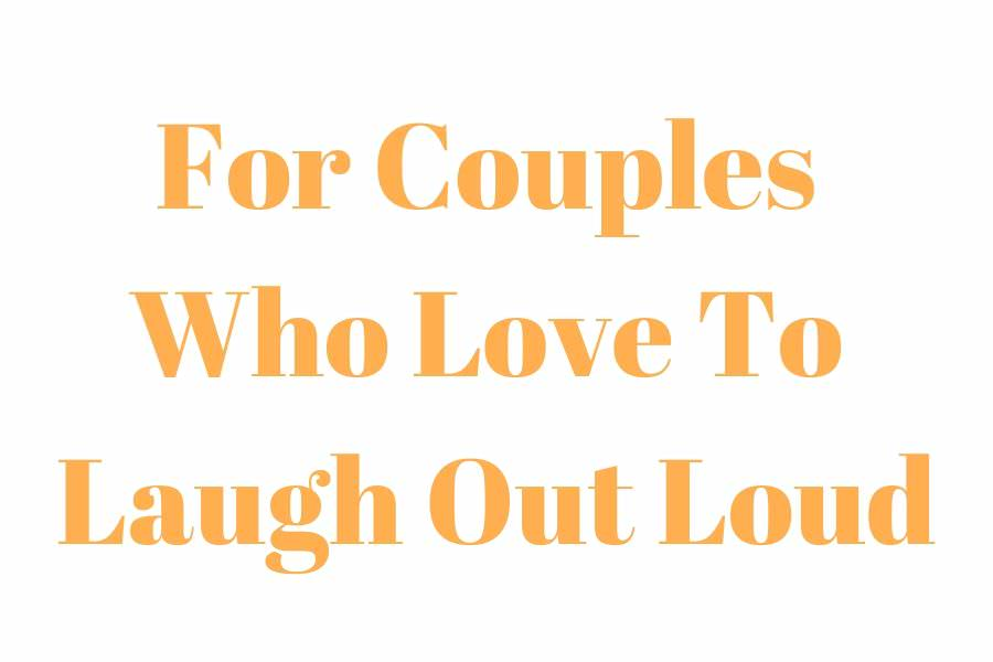 text which says for couples who love to laugh out loud