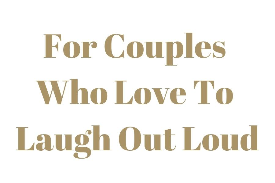 Text that reads for couples who love to laugh out loud