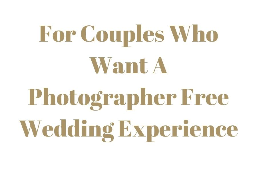 Text that reads - for couples who want a photographer free wedding experience